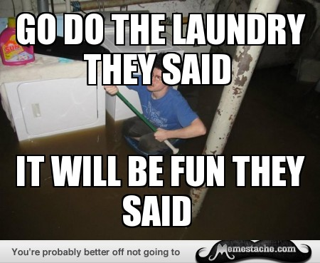 GO DO THE LAUNDRY THEY SAID