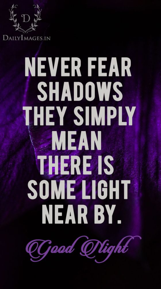 never-fear-shadows-they-simply-mean-there-is-some-light-near-by