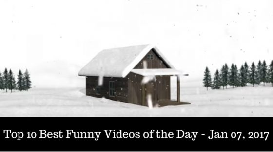 Top 10 Best Funny Videos of the Day – Jan 07, 2017