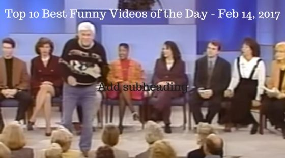 Top 10 Best Funny Videos of the Day – Feb 14, 2017
